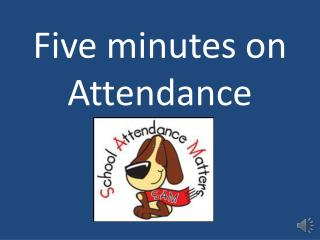 Five minutes on Attendance
