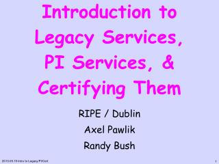 Introduction to Legacy Services, PI Services, & Certifying Them