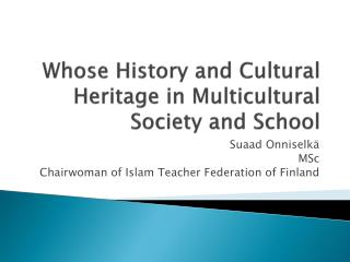 Whose History and Cultural Heritage in Multicultural Society and School