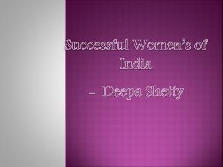 Successful Women�s of India -  Deepa Shetty