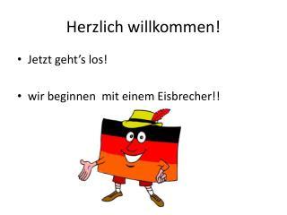 Herzlich willkommen !