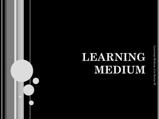 LEARNING MEDIUM