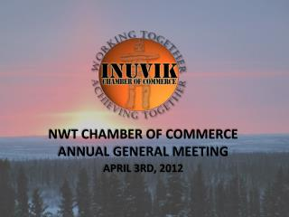 NWT Chamber of commerce Annual General Meeting April 3rd,  2012