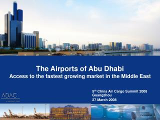 The Airports of Abu Dhabi  Access to the fastest growing market in the Middle East