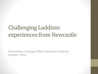Challenging  Laddism : experiences from Newcastle