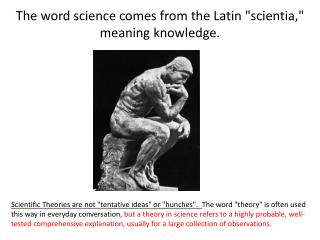 "The word science comes from the Latin "" scientia ,"" meaning knowledge."
