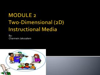 MODULE 2 Two-Dimensional (2D) Instructional Media