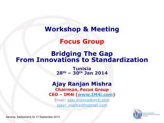 Ajay  Ranjan  Mishra Chairman, Focus  Group CEO – IM4i ( IM4i )