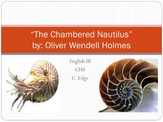 """The Chambered Nautilus"" by: Oliver Wendell Holmes"