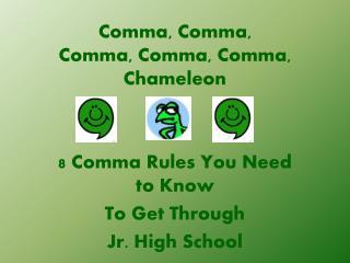 Comma, Comma,  Comma, Comma, Comma, Chameleon