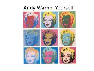 Andy Warhol Yourself