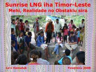 Sunrise LNG iha Timor-Leste Mehi, Realidade no Obstaklu sira
