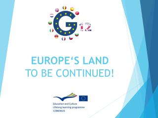 EUROPE'S LAND TO BE CONTINUED!