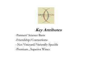 Key Attributes Partners' Science Basis Friendship/Connections Not Vineyard/ Varietally S pecific