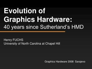 Evolution of  Graphics Hardware: 40 years since Sutherland s HMD