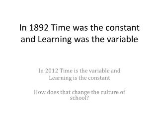 In 1892 Time was the constant and Learning was the variable