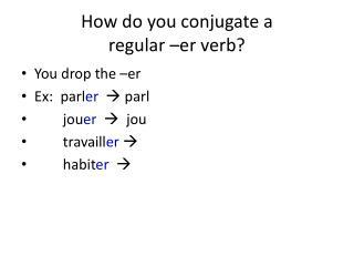 How do you conjugate a  regular – er  verb?