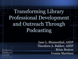 Transforming Library Professional Development and Outreach Through Podcasting