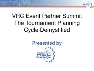 VRC Event Partner Summit The Tournament Planning Cycle Demystified   Presented by