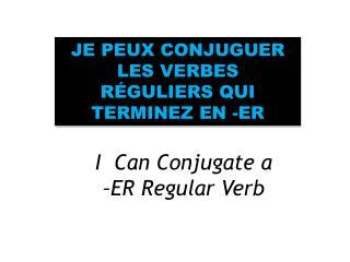 I  Can Conjugate a –ER Regular Verb