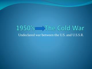 1950's      The Cold War