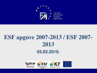 ESF apguve 2007-2013 / ESF 2007-2013 03.02.2010.