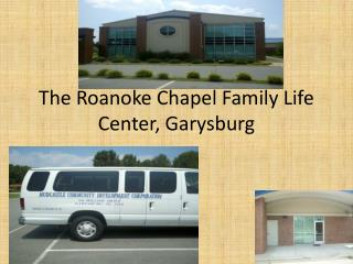 The Roanoke Chapel Family Life Center,  Garysburg