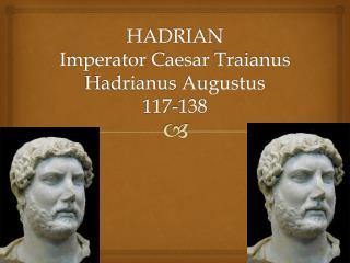 HADRIAN Imperator Caesar  Traianus Hadrianus  Augustus  117-138