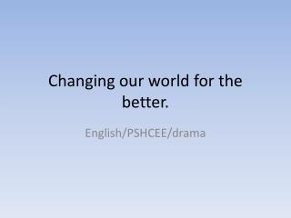 Changing our world for the better.