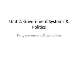 Unit 2: Government Systems & Politics