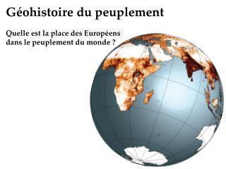G ohistoire du peuplement  Quelle est la place des Europ ens dans le peuplement du monde