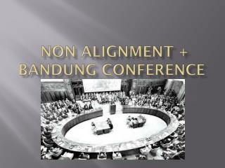 Non alignment +  Bandung conference