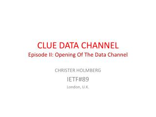 CLUE DATA CHANNEL Episode II: Opening Of The Data Channel