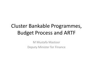 Cluster Bankable Programmes ,  Budget Process  and ARTF