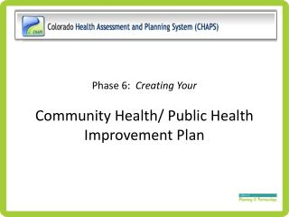 Phase 6:   Creating Your  Community Health/ Public Health Improvement Plan