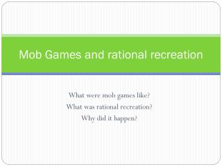 Mob Games and rational recreation
