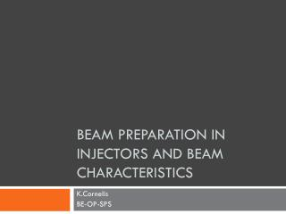 Beam Preparation in Injectors and Beam  Characteristics