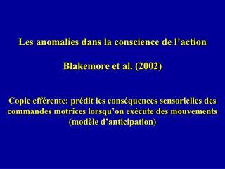 Les anomalies dans la conscience de l action  Blakemore et al. 2002