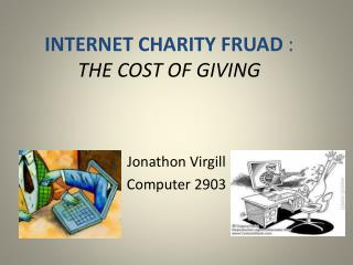 INTERNET CHARITY FRUAD  : THE COST OF GIVING