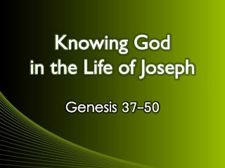 Knowing God  in  the Life of Joseph