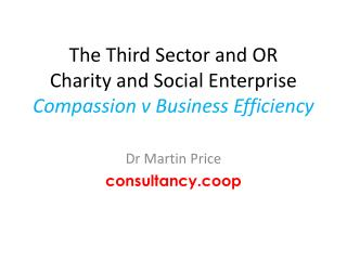 The Third Sector and OR Charity and Social Enterprise Compassion v Business Efficiency