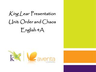 King Lear   Presentation Unit: Order and Chaos English 4A