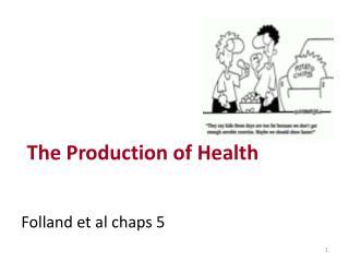 The Production of Health Folland  et al chaps 5