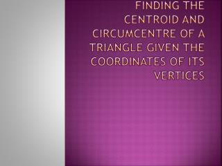 Finding the  centroid  and  circumcentre  of a triangle given the coordinates of its vertices