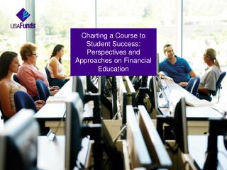 Charting a Course to Student Success: Perspectives and Approaches on Financial Education