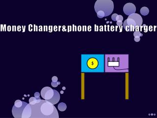 Money  Changer&phone  battery charger