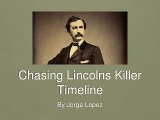 Chasing Lincolns Killer Timeline