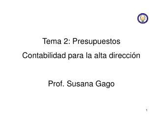 Tema 2: Presupuestos Contabilidad para la alta direcci n  Prof. Susana Gago