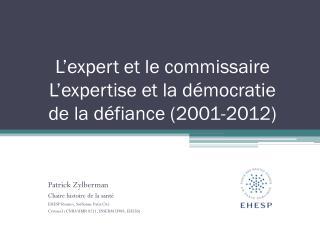 L'expert et  le commissaire L'expertise et la démocratie  de la défiance (2001-2012)