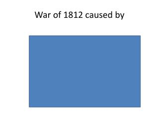 War of 1812 caused by
